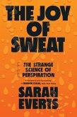 The Joy of Sweat: The Strange Science of Perspiration (eBook, ePUB)