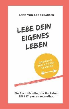 Lebe Dein eigenes Leben (eBook, ePUB) - Brockhausen, Anne von