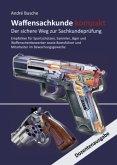 Waffensachkunde kompakt Gesamtausgabe - Der sichere Weg zur Sachkundeprüfung