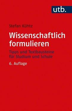 Wissenschaftlich formulieren - Kühtz, Stefan