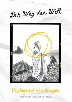 Der Weg der Welt - Hildegard von Bingen