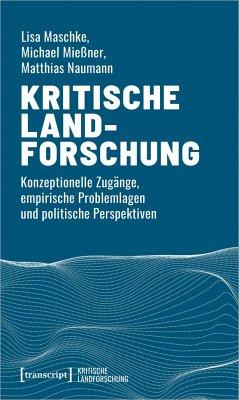 Kritische Landforschung - Mießner, Michael;Maschke, Lisa;Naumann, Matthias