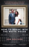 How to Break Into the White House: An Irrepressible Small-Town Girl's Up-Close and Personal Tale of Presidents, Gangsters and Spies