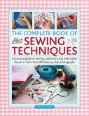 Complete Book of Sewing Techniques: A Practical Guide to Sewing, Patchwork and Embroidery Shown in More Than 900 Step-By-Step Photographs