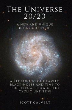 The Universe 20/20 - A New and Unique Hindsight View (eBook, ePUB) - Calvert, Scott