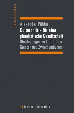Kulturpolitik für eine pluralistische Gesellschaft (eBook, PDF) - Pähler, Alexander