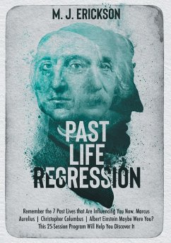 Past Life Regression: Remember the 7 Past Lives that Are Influencing You Now. Marcus Aurelius Christopher Columbus Albert Einstein Maybe Wer - Erickson, M. J.