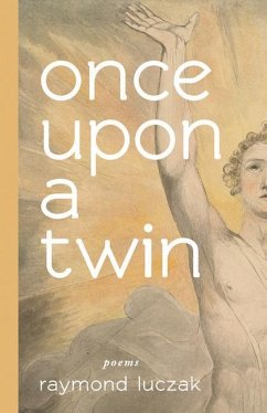 once upon a twin - poems - Luczak, Raymond