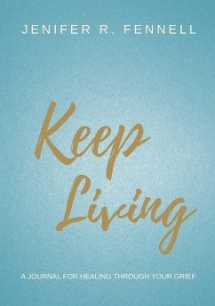 Keep Living: A Journal for Healing Through Your Grief - Fennell, Jenifer R.