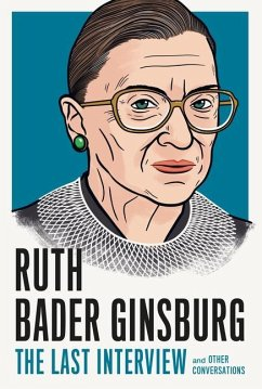 Ruth Bader Ginsburg: The Last Interview: And Other Conversations - Bader Ginsberg, Ruth