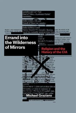 Errand Into the Wilderness of Mirrors: Religion and the History of the CIA - Graziano, Michael