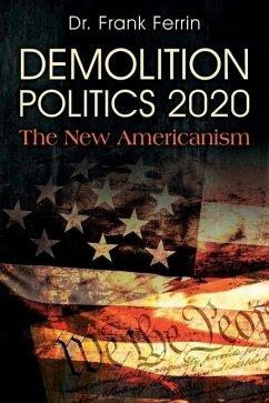 Demolition Politics 2020: The New Americanism - Ferrin, Frank