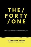 The Forty One: Life Hack Principles for a Better You