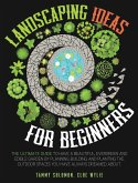 Landscaping Ideas For Beginners: The Ultimate Guide to have a Beautiful, Evergreen and Edible Garden by Planning, Building, and Planting The Outdoor S