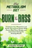 Fast Metabolism Diet: BURN THE BASS - Turboboost Your Metabolism and Fortify Your Immune System With Proven Meal Plans, Recipes, and Intermi
