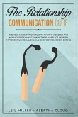 The Relationship Communication Cure: The Help Guide For Couples Who Want A Deeper And Nonviolent Connection In Their Marriage. How to Improve Your Soc
