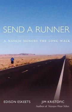 Send a Runner: A Navajo Honors the Long Walk - Eskeets, Edison; Kristofic, Jim