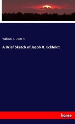 A Brief Sketch of Jacob R. Eckfeldt