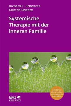 Systemische Therapie mit der inneren Familie (Leben Lernen, Bd. 321) - Schwartz, Richard C.;Sweezy, Martha