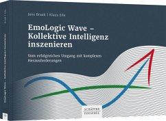 EmoLogic Wave - Kollektive Intelligenz inszenieren - Braak, Jens;Elle, Klaus