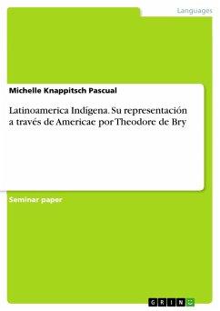 Latinoamerica Indígena. Su representación a través de Americae por Theodore de Bry (eBook, PDF)