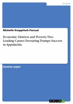 Economic Distress and Poverty. Two Leading Causes Favouring Trumps Success in Appalachia (eBook, PDF)