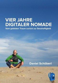 Vier Jahre digitaler Nomade (eBook, ePUB) - Schöberl, Daniel