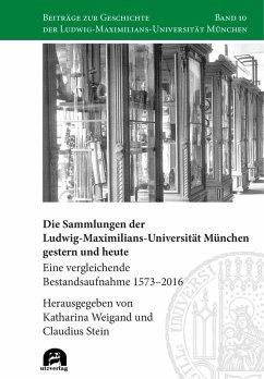 Die Sammlungen der Ludwig-Maximilians-Universität München gestern und heute (eBook, PDF)