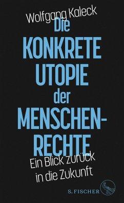 Die konkrete Utopie der Menschenrechte - Kaleck, Wolfgang