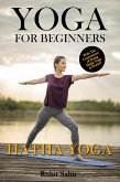 Yoga For Beginners: Hatha Yoga: With the Convenience of Doing Hatha Yoga at Home (eBook, ePUB)