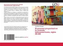 El proceso proyectual en la vivienda latinoamericana, siglos XX-XXI