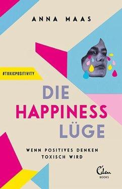 Die Happiness-Lüge - Maas, Anna