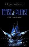 Tease & Please - Wahl oder Qual