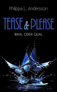 Tease & Please - Wahl oder Qual - Andersson, Philippa L.