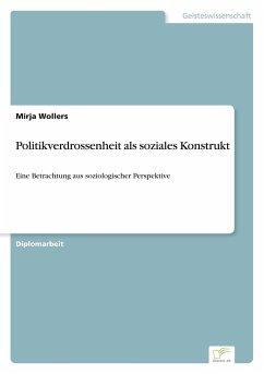 Politikverdrossenheit als soziales Konstrukt - Wollers, Mirja