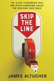 Skip the Line: The 10,000 Experiments Rule and Other Surprising Advice for Reaching Your Goals