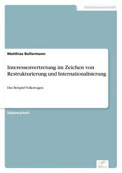 Interessenvertretung im Zeichen von Restrukturierung und Internationalisierung - Bollermann, Matthias