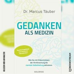 Gedanken als Medizin - Wie Sie mit Erkenntnissen der Hirnforschung die mentale Selbstheilung aktivieren (Ungekürzt) (MP3-Download) - Täuber, Marcus