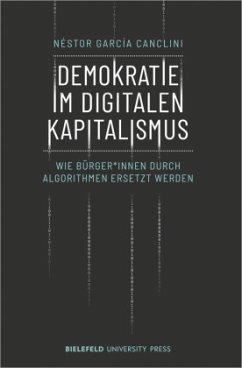 Demokratie im digitalen Kapitalismus - García Canclini, Néstor