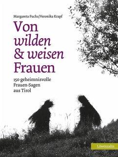 Von wilden und weisen Frauen - Fuchs, Margareta; Krapf, Veronika