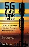 5G Mobilfunknetze: Strahlende Zukunft oder gefährliche Strahlung; Was erwartet uns? (eBook, ePUB)