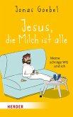 Jesus, die Milch ist alle (eBook, ePUB)