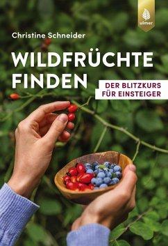 Wildfrüchte finden - Schneider, Christine