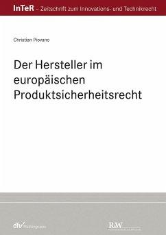 Der Hersteller im europäischen Produktsicherheitsrecht (eBook, ePUB) - Piovano, Christian
