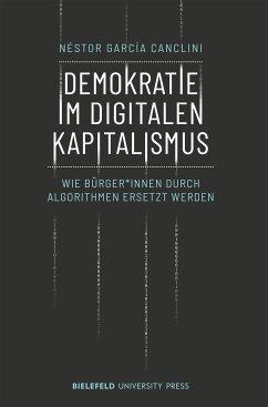 Demokratie im digitalen Kapitalismus (eBook, PDF) - García Canclini, Néstor
