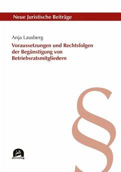 Voraussetzungen und Rechtsfolgen der unzulässigen Begünstigung von Betriebsratsmitgliedern (eBook, PDF) - Lausberg, Anja