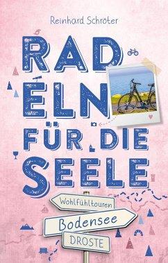 Bodensee. Radeln für die Seele - Schröter, Reinhard