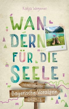 Bayerische Voralpen. Wandern für die Seele - Wegener, Katja