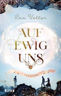 Auf ewig uns / Time School Bd.3 - Völler, Eva