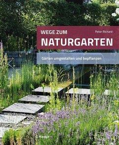 Wege zum Naturgarten - Richard, Peter